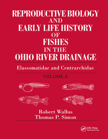 Reproductive Biology and Early Life History of Fishes in the Ohio River Drainage Elassomatidae and Centrarchidae, Volume 6 book cover