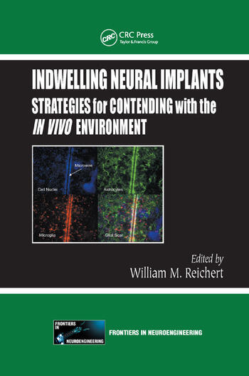 Indwelling Neural Implants Strategies for Contending with the In Vivo Environment book cover