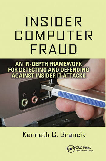 Insider Computer Fraud An In-depth Framework for Detecting and Defending against Insider IT Attacks book cover