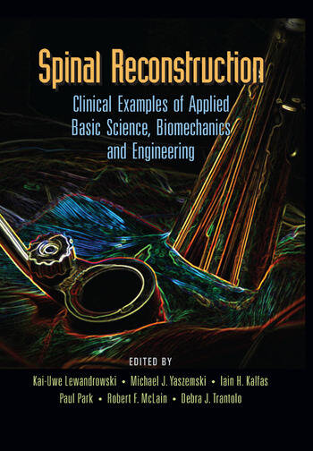 Spinal Reconstruction Clinical Examples of Applied Basic Science, Biomechanics and Engineering book cover
