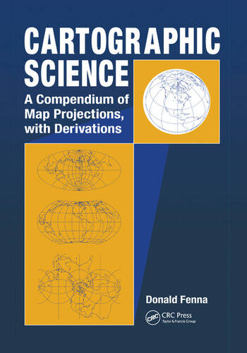 Cartographic Science A Compendium of Map Projections, with Derivations book cover