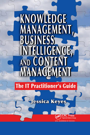 Knowledge Management, Business Intelligence, and Content Management The IT Practitioner's Guide book cover