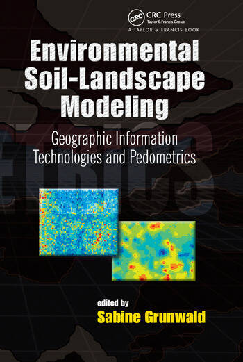 Environmental Soil-Landscape Modeling Geographic Information Technologies and Pedometrics book cover