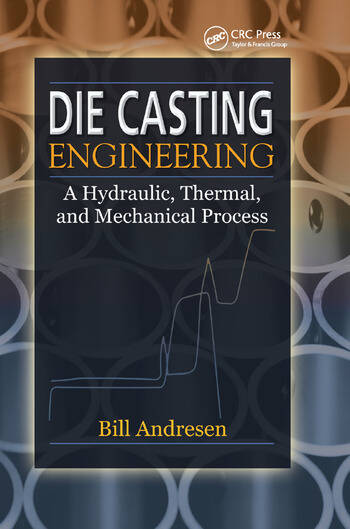 Die Cast Engineering A Hydraulic, Thermal, and Mechanical Process book cover