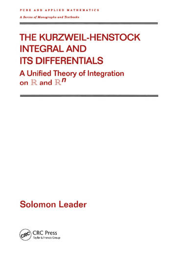 The Kurzweil-Henstock Integral and Its Differential A Unified Theory of Integration on R and Rn book cover