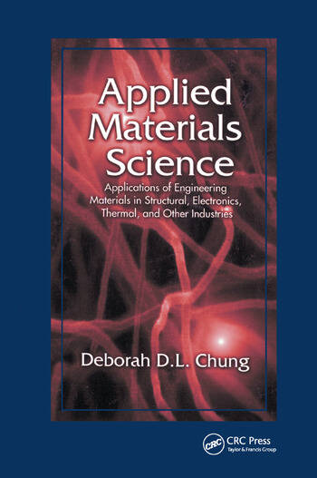 Applied Materials Science Applications of Engineering Materials in Structural, Electronics, Thermal, and Other Industries book cover