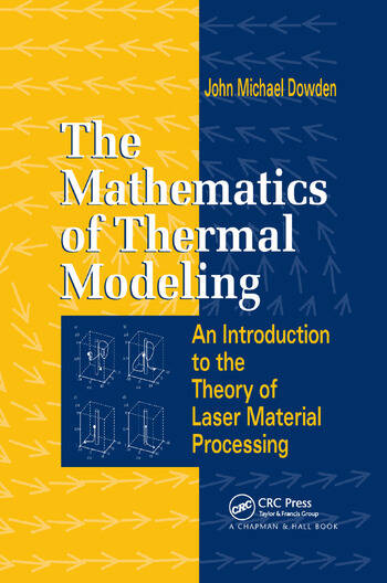 The Mathematics of Thermal Modeling An Introduction to the Theory of Laser Material Processing book cover