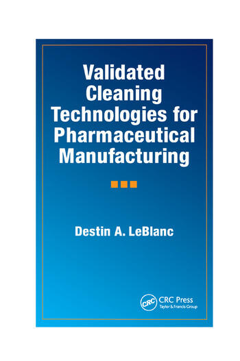 Validated Cleaning Technologies for Pharmaceutical Manufacturing book cover