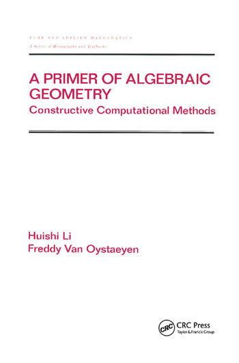 A Primer of Algebraic Geometry Constructive Computational Methods book cover