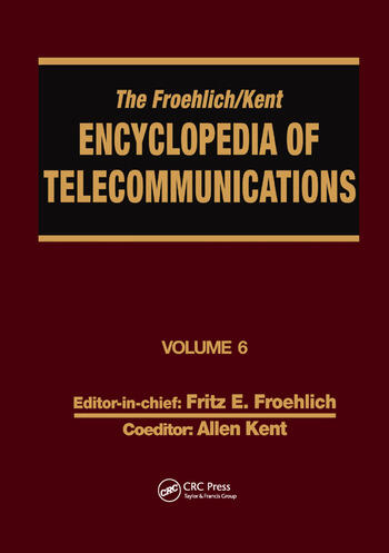 The Froehlich/Kent Encyclopedia of Telecommunications Volume 6 - Digital Microwave Link Design to Electrical Filters book cover