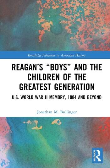 "Reagan's ""Boys"" and the Children of the Greatest Generation U.S. World War II Memory, 1984 and Beyond book cover"