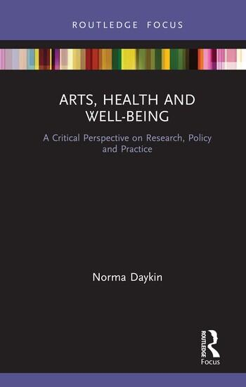 Arts, Health and Well-Being A Critical Perspective on Research, Policy and Practice book cover