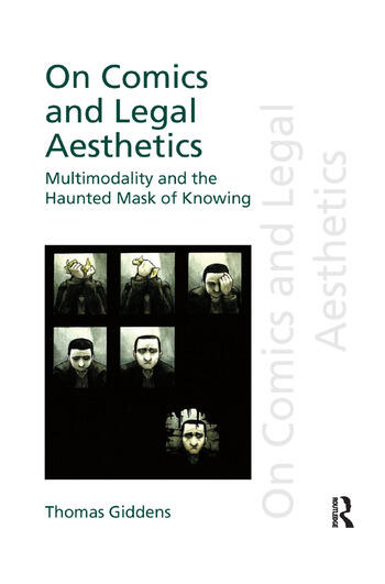On Comics and Legal Aesthetics Multimodality and the Haunted Mask of Knowing book cover