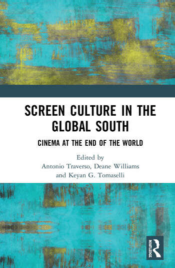 Screen Culture in the Global South Cinema at the End of the World book cover