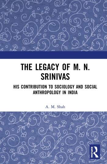 The Legacy of M. N. Srinivas His Contribution to Sociology and Social Anthropology in India book cover