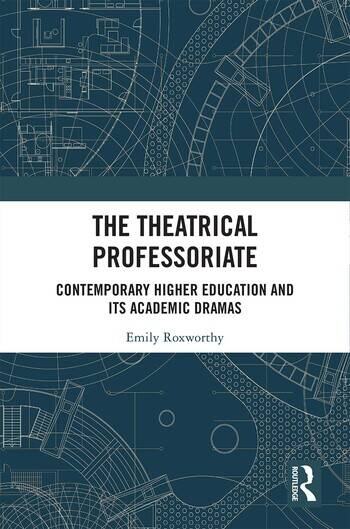 The Theatrical Professoriate Contemporary Higher Education and Its Academic Dramas book cover