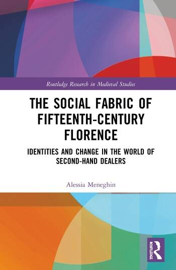The Social Fabric of Fifteenth-Century Florence Identities and Change in the World of Second-Hand Dealers book cover