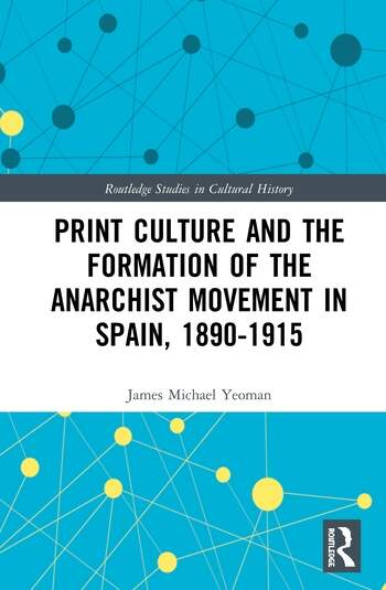 Print Culture and the Formation of the Anarchist Movement in Spain, 1890-1915 book cover