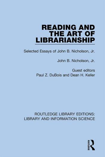Reading and the Art of Librarianship Selected Essays of John B. Nicholson, Jr. book cover