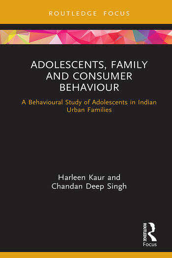 Adolescents, Family and Consumer Behaviour A Behavioural Study of Adolescents in Indian Urban Families book cover