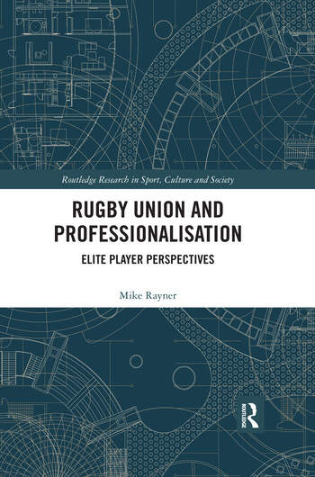 Rugby Union and Professionalisation Elite Player Perspectives book cover