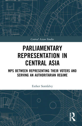 Parliamentary Representation in Central Asia MPs Between Representing Their Voters and Serving an Authoritarian Regime book cover
