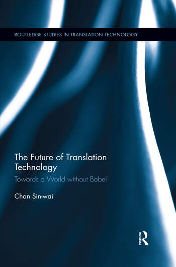 The Future of Translation Technology Towards a World without Babel book cover