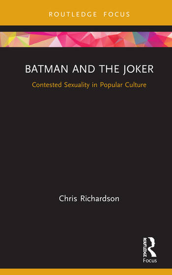 Batman, The Joker, and Contested Sexuality in Popular Culture Lovers in a Dangerous Time book cover