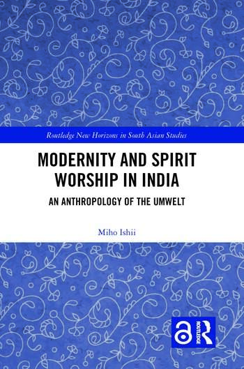 Modernity and Spirit Worship in India An Anthropology of the Umwelt book cover