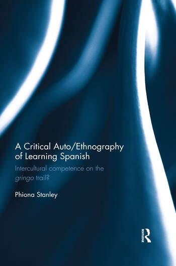 A Critical Auto/Ethnography of Learning Spanish Intercultural competence on the gringo trail? book cover