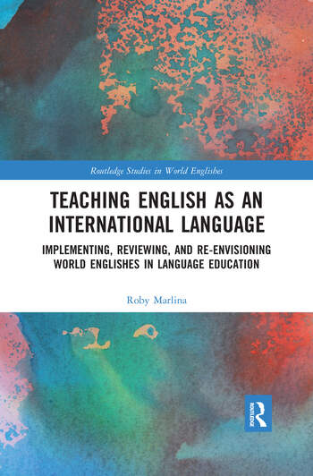 Teaching English as an International Language Implementing, Reviewing, and Re-Envisioning World Englishes in Language Education book cover