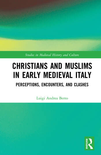 Christians and Muslims in Early Medieval Italy Perceptions, Encounters, and Clashes book cover