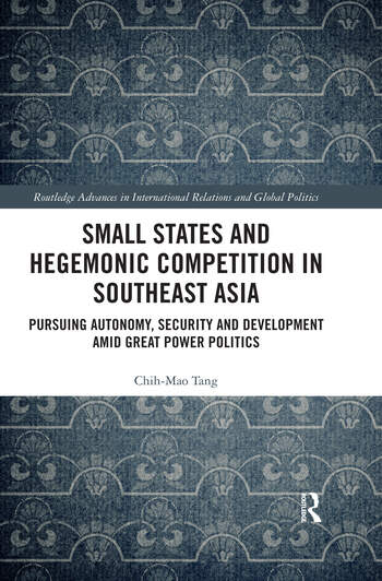 Small States and Hegemonic Competition in Southeast Asia Pursuing Autonomy, Security and Development amid Great Power Politics book cover