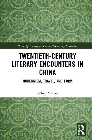 Twentieth-century Literary Encounters in China Modernism, Travel, and Form book cover