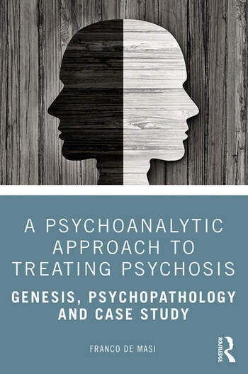 A Psychoanalytic Approach to Treating Psychosis Genesis, Psychopathology and Case Study book cover
