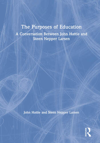 The Purposes of Education A Conversation Between John Hattie and Steen Nepper Larsen book cover