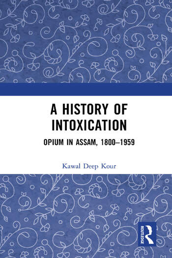 A History of Intoxication Opium in Assam, 1800-1959 book cover
