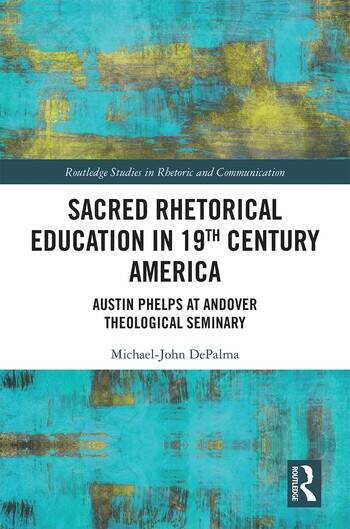 Sacred Rhetorical Education in 19th Century America Austin Phelps at Andover Theological Seminary book cover