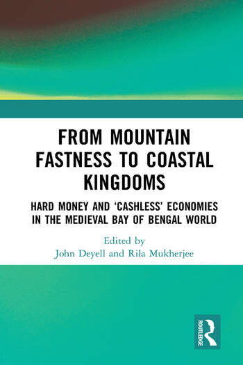 From Mountain Fastness to Coastal Kingdoms Hard Money and 'Cashless' Economies in the Medieval Bay of Bengal World book cover