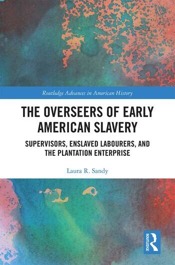 The Overseers of Early American Slavery Supervisors, Enslaved Labourers, and the Plantation Enterprise book cover