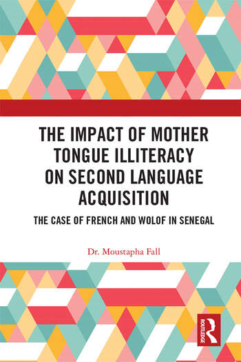 The Impact of Mother Tongue Illiteracy on Second Language Acquisition The Case of French and Wolof in Senegal book cover