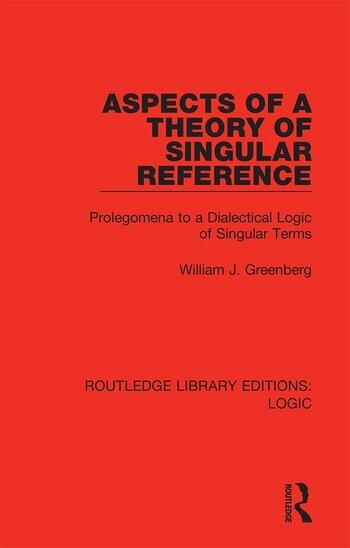 Aspects of a Theory of Singular Reference Prolegomena to a Dialectical Logic of Singular Terms book cover