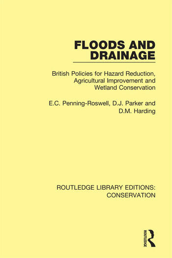 Floods and Drainage British Policies for Hazard Reduction, Agricultural Improvement and Wetland Conservation book cover
