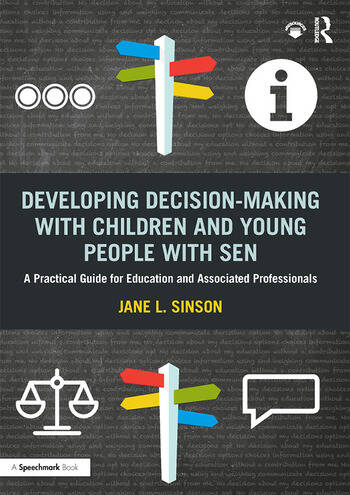Developing Decision-making with Children and Young People with SEN A Practical Guide For Education and Associated Professionals book cover
