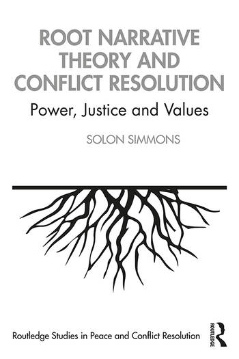 Root Narrative Theory and Conflict Resolution Power, Justice and Values book cover