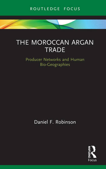 The Moroccan Argan Trade Producer Networks and Human Bio-Geographies book cover