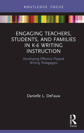 Engaging Teachers, Students, and Families in K-6 Writing Instruction Developing Effective Flipped Writing Pedagogies book cover
