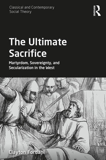 The Ultimate Sacrifice Martyrdom, Sovereignty, and Secularization in the West book cover