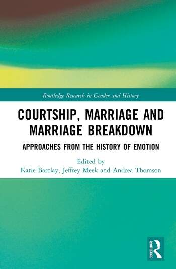 Courtship, Marriage and Marriage Breakdown Approaches from the History of Emotion book cover