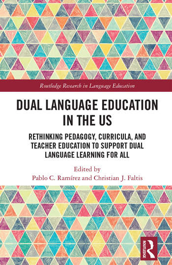 Dual Language Education in the US Rethinking Pedagogy, Curricula, and Teacher Education to Support Dual Language Learning for All book cover